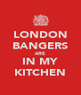 LONDON BANGERS ARE IN MY KITCHEN - Personalised Poster A4 size
