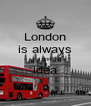 London is always a good idea  - Personalised Poster A4 size