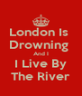 London Is  Drowning  And I I Live By The River - Personalised Poster A4 size