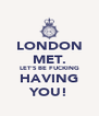 LONDON MET. LET'S BE FUCKING HAVING YOU! - Personalised Poster A4 size