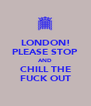 LONDON! PLEASE STOP AND CHILL THE FUCK OUT - Personalised Poster A4 size