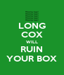 LONG COX WILL RUIN YOUR BOX - Personalised Poster A4 size
