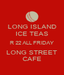 LONG ISLAND ICE TEAS R 22 ALL FRIDAY LONG STREET CAFE - Personalised Poster A4 size
