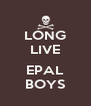 LONG LIVE  EPAL BOYS - Personalised Poster A4 size