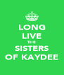 LONG LIVE THE SISTERS OF KAYDEE - Personalised Poster A4 size