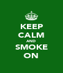 KEEP CALM AND SMOKE ON - Personalised Poster A4 size