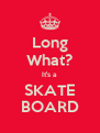 Long What? It's a SKATE BOARD - Personalised Poster A4 size