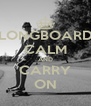 LONGBOARD CALM AND CARRY ON - Personalised Poster A4 size