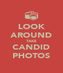LOOK AROUND TAKE CANDID PHOTOS - Personalised Poster A4 size