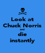 Look at Chuck Norris and die instantly - Personalised Poster A4 size