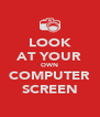 LOOK AT YOUR OWN COMPUTER SCREEN - Personalised Poster A4 size