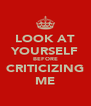 LOOK AT YOURSELF BEFORE CRITICIZING ME - Personalised Poster A4 size