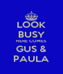 LOOK BUSY HERE COMES GUS & PAULA - Personalised Poster A4 size