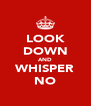 LOOK DOWN AND WHISPER NO - Personalised Poster A4 size