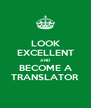 LOOK EXCELLENT AND BECOME A TRANSLATOR - Personalised Poster A4 size