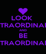 LOOK  EXTRAORDINARY AND BE EXTRAORDINARY - Personalised Poster A4 size