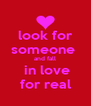 look for someone  and fall  in love for real - Personalised Poster A4 size