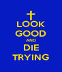 LOOK GOOD AND DIE TRYING - Personalised Poster A4 size