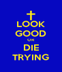 LOOK GOOD OR DIE TRYING - Personalised Poster A4 size