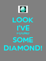 LOOK I'VE FOUND SOME DIAMOND! - Personalised Poster A4 size