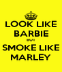 LOOK LIKE BARBIE BUT SMOKE LIKE MARLEY - Personalised Poster A4 size