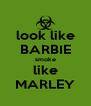 look like BARBIE smoke like MARLEY - Personalised Poster A4 size
