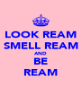 LOOK REAM SMELL REAM AND BE REAM - Personalised Poster A4 size