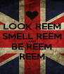 LOOK REEM SMELL REEM AND BE REEM REEM - Personalised Poster A4 size