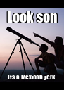 Look son Its a Mexican jerk - Personalised Poster A4 size