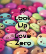 Look Up And Love Zero - Personalised Poster A4 size