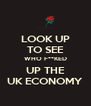 LOOK UP TO SEE WHO F**KED UP THE UK ECONOMY - Personalised Poster A4 size