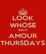 LOOK WHOSE BACK AMOUR THURSDAYS - Personalised Poster A4 size