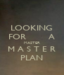 LOOKING FOR        A MASTER M A S T E R PLAN - Personalised Poster A4 size
