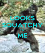 LOOKS SQUATCHY TO ME  - Personalised Poster A4 size