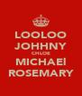 LOOLOO JOHHNY CHLOE MICHAEl ROSEMARY - Personalised Poster A4 size
