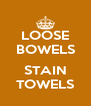 LOOSE BOWELS  STAIN TOWELS - Personalised Poster A4 size