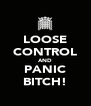 LOOSE CONTROL AND PANIC BITCH! - Personalised Poster A4 size