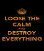 LOOSE THE CALM AND DESTROY EVERYTHING - Personalised Poster A4 size