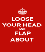 LOOSE YOUR HEAD AND FLAP ABOUT - Personalised Poster A4 size
