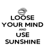 LOOSE YOUR MIND AND USE SUNSHINE - Personalised Poster A4 size