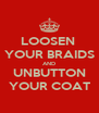 LOOSEN  YOUR BRAIDS AND UNBUTTON YOUR COAT - Personalised Poster A4 size