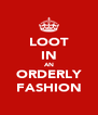 LOOT IN AN ORDERLY FASHION - Personalised Poster A4 size