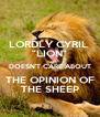 """LORDLY CYRIL  """"LION"""" DOESN'T CARE ABOUT THE OPINION OF THE SHEEP - Personalised Poster A4 size"""