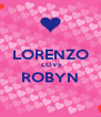 LORENZO  LOVE ROBYN  - Personalised Poster A4 size