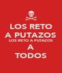LOS RETO A PUTAZOS LOS RETO A PUTAZOS A TODOS - Personalised Poster A4 size