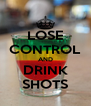LOSE CONTROL AND DRINK SHOTS - Personalised Poster A4 size