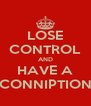 LOSE CONTROL AND HAVE A CONNIPTION - Personalised Poster A4 size