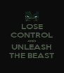 LOSE CONTROL AND UNLEASH THE BEAST - Personalised Poster A4 size