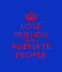 LOSE FRIENDS AND ALIENATE PEOPLE - Personalised Poster A4 size