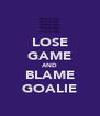 LOSE GAME AND BLAME GOALIE - Personalised Poster A4 size
